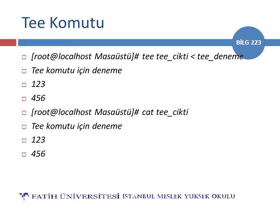 Tee Komutu [root@localhost Masaüstü]# tee tee_cikti < tee_deneme